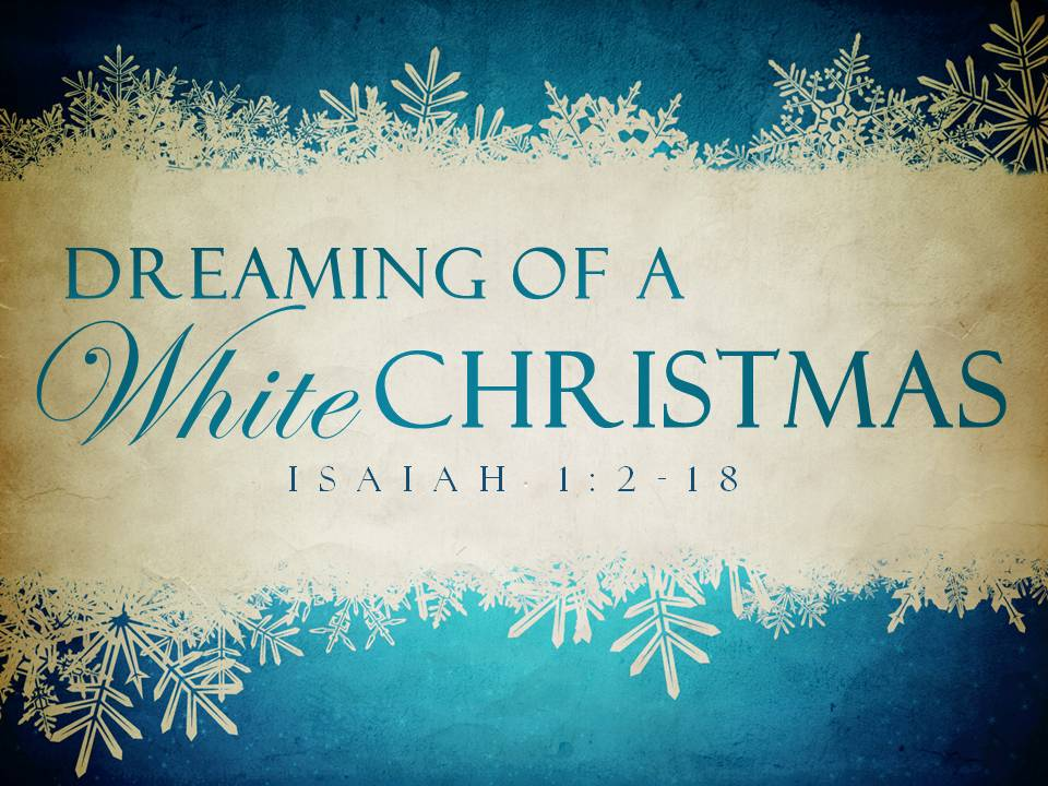 Dreaming Of A White Christmas.Dreaming Of A White Christmas Grace Baptist Church