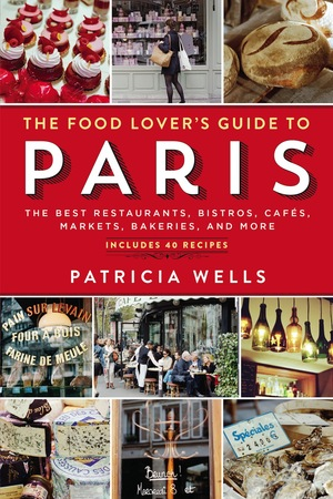 The food lovers guide to paris patricia wells the long awaited revision of the food lovers guide to paris is finally here this is the book that cracks the code to paris in an entirely newly forumfinder Gallery