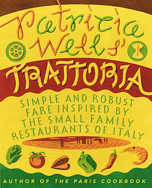 Patricia Wells' Trattoria Cooking
