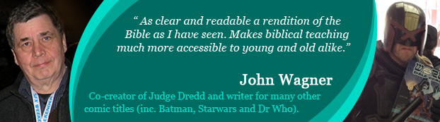 """Endorsement John Wagner creator of Judge Dredd - """"Very interesting. As clear  and readable a rendition of the  Bible as I have seen. Makes biblical teaching much more accessible to young and old alike."""""""