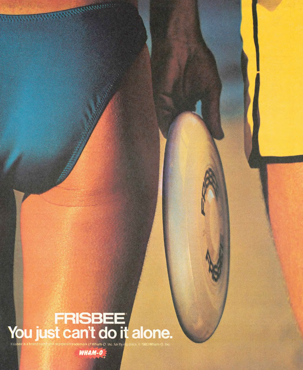 Advertisement for Frisbee…it's somewhat refreshing to view advertisements before the age of Photoshop. Any hint of hair on a woman's leg would not be tolerable today (1983).
