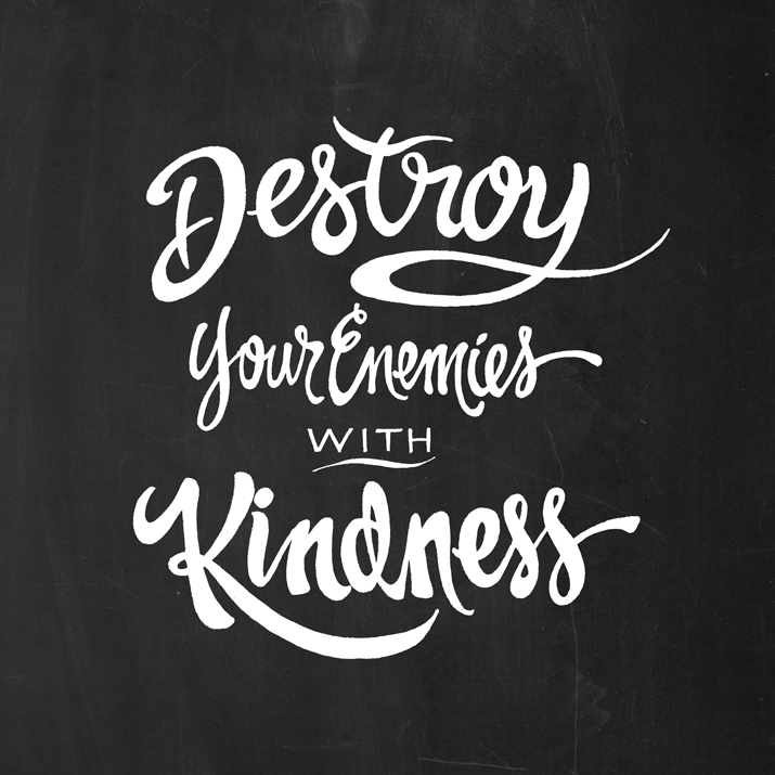 Destroy-Your-Enemies-with-Kindness.png