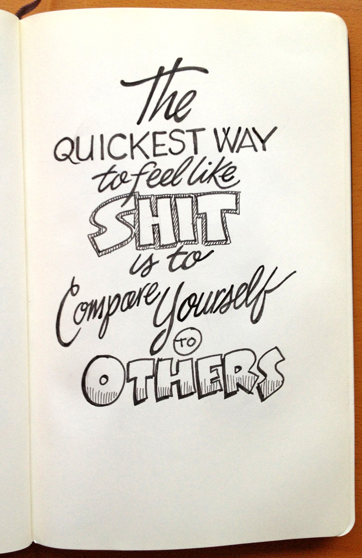 The Quickest Way to Feel Like Shit is to Compare Yourself to Others