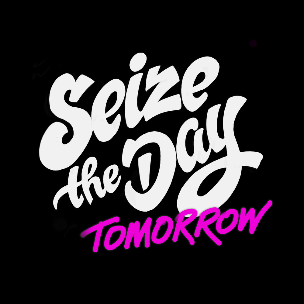 seize the day tomorrow