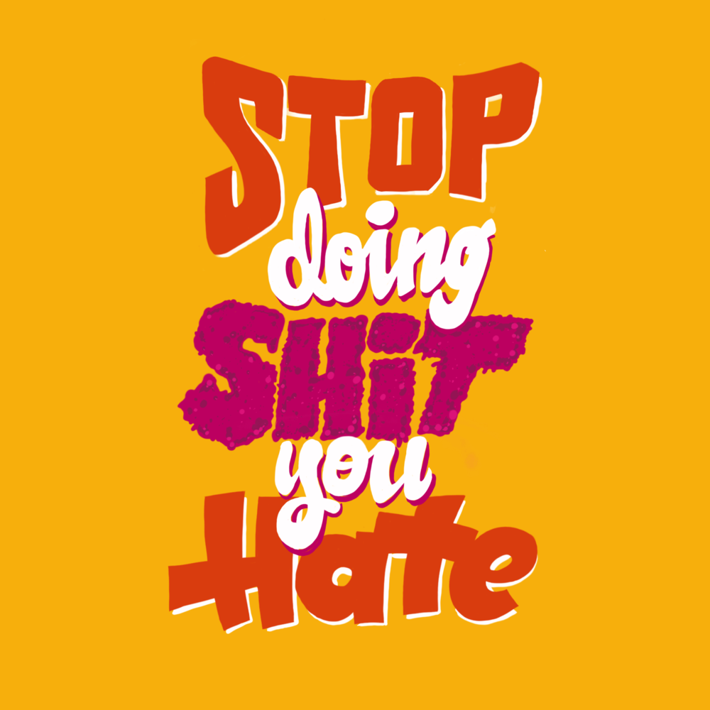 stop doing shit you hate by john suder.png