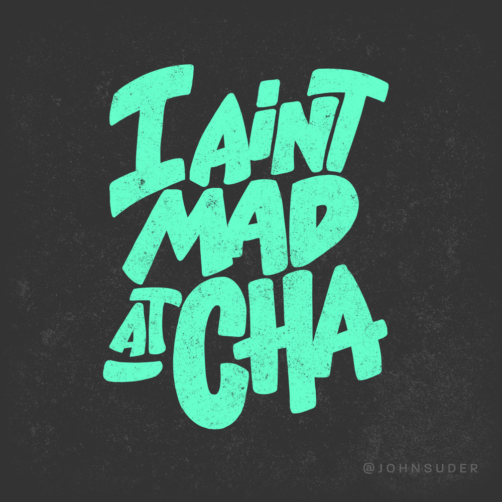 i aint mad at cha by john suder.jpg
