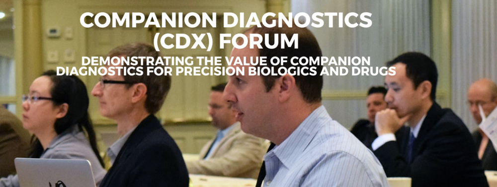 Companion Diagnostics Forum 2017 December 6-7, 2017 Princeton NJ Demonstrating the Value of Companion Diagnostics for Precision Biologics and Drugs Assessing impact on Safety, Efficacy, Outcomes, and Economic Value in Oncology and other Therapeutic Areas