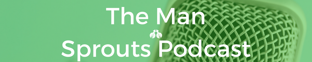 The Man sprouts Podcast exploring male wellbeing and promoting positive dialogue for men