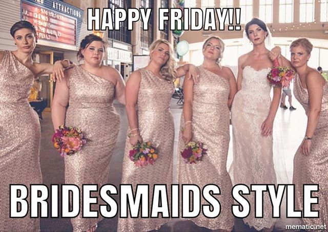 #Friday #Bridesmaids