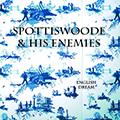 Spottiswoode & His Enemies ENGLISH DREAM