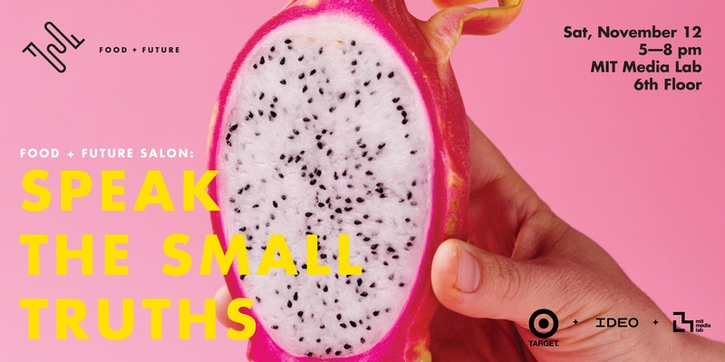 Speak the Small Truths:  Pleased to be speaking at Speak the Small Truths, presented by Food + Future CoLab in conjunction with IDEO and MIT Media Lab.  I will be talking about the emotional affordances of synthetic biology as it relates to olfaction.