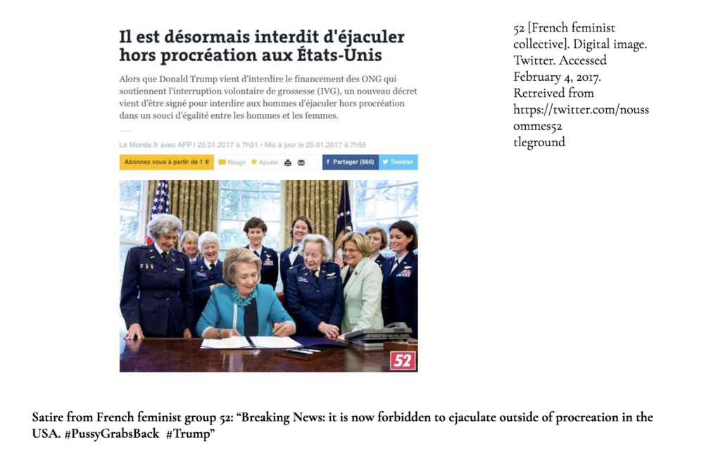 "In a satirical response to the official signing of the ""Global Gag Rule"", which bans international groups associated with abortion rights from receiving US funding, French Feminist collective 52 (named in acknowledgement that women comprise 52 percent of France's population) created an alternate history in which Hillary Clinton is shown surrounded by women as she signs a ban on male ejaculation for non-procreative purposes."