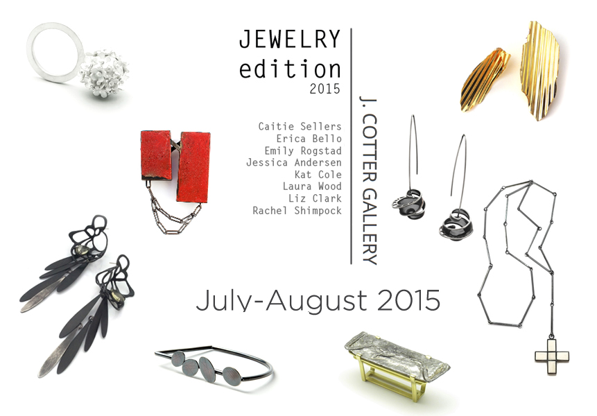 JEWELRY edition will be at J.Cotter Gallery for July AND August!
