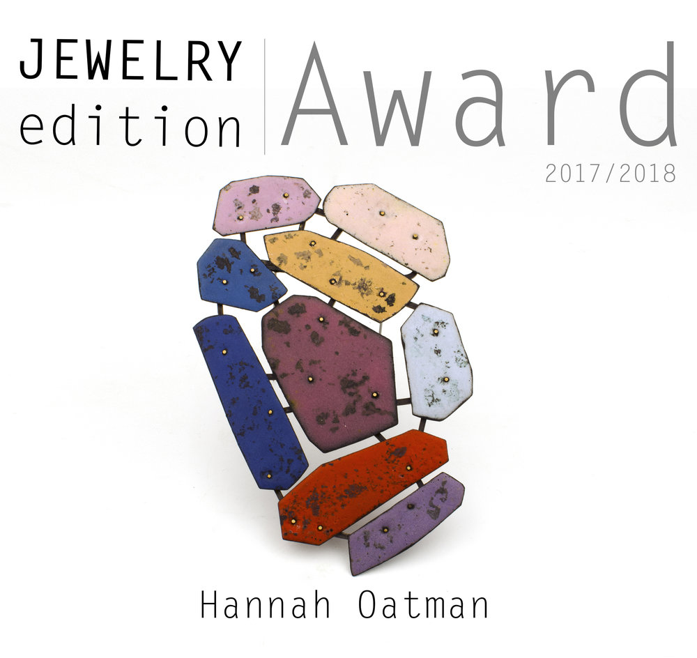 Congratulations to Hannah Oatman! Jewelry Edition's 1st award recipient! Jewelry Edition has been diligently preparing for this day. It has been a goal since the inception of JE in 2012 that we take steps to eventually grant awards such as this. We hope that in giving this award it will help to facilitate professional goals and assist in the growth of work. In addition to our financial commitment, this year, we have teamed up with Marissa Saneholtz and Sara Brown of Smitten Forum to offer a seat at their next gathering. Award Details: Invitation to JE V4 500 cash award Invitation to Smitten Forum 2018 About Smitten Forum: The concept behind Smitten Forum is to create opportunities that will give makers from the metals and jewelry field a place to come together in a creative environment and work side by side in a studio for one week. Each event is organized by Sara Brown and Marissa Saneholtz. Invitees range from emerging to well-established makers as well as educators and professional jewelers. A variety of techniques and mediums are represented, including traditional silversmithing, enameling, computer aided design, found object assemblage, tin construction, welding, powder coating, casting, and many more. By removing the distractions of everyday life and adding the energy of multiple makers, the participants are able to focus on their work. With the influence of those around them, participants can move in creative directions that may not have happened while working alone in their home studios. https://smittenforum.wordpress.com