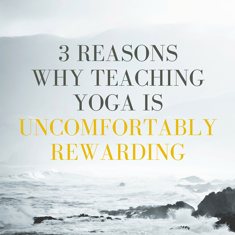 3 REASONS WHY TEACHING YOGA IS UNCOMFORTABLY.jpg