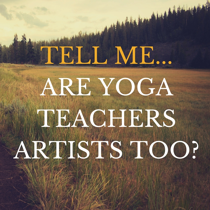 YOGA TEACHERS ARE ARTISTS TOO!(1).jpg