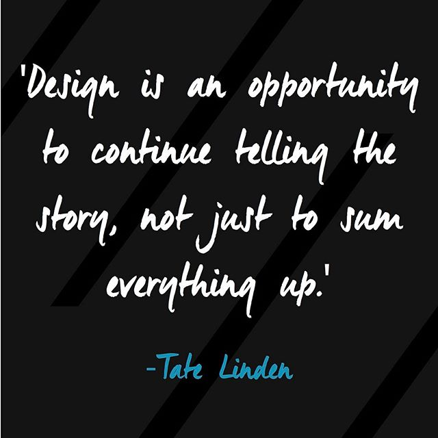 'Design is an opportunity to continue telling the story, not just to sum everything up' #designquote