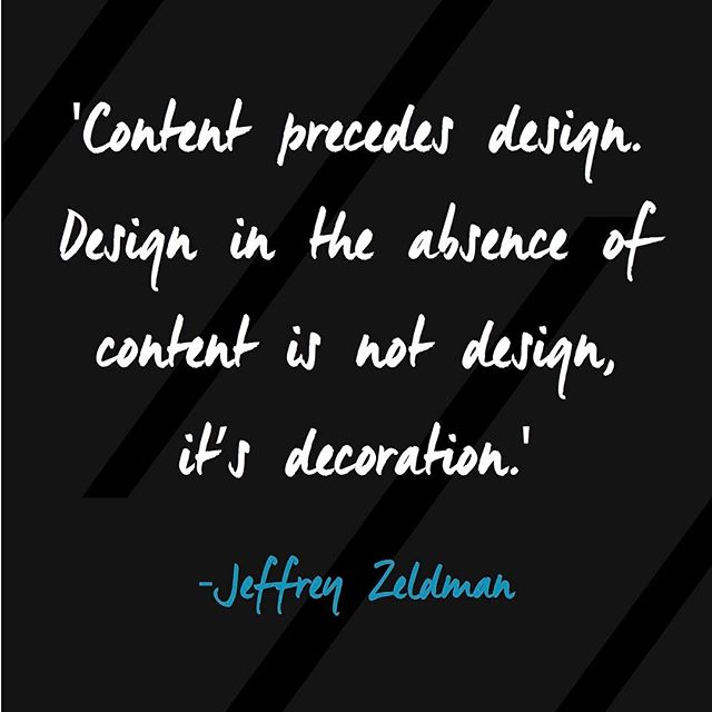 'Content precedes design. Design in the absence of content is not design, it's decoration.' #designquote
