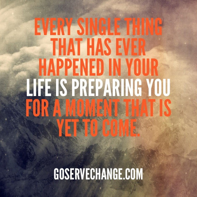 Life is preparing you.