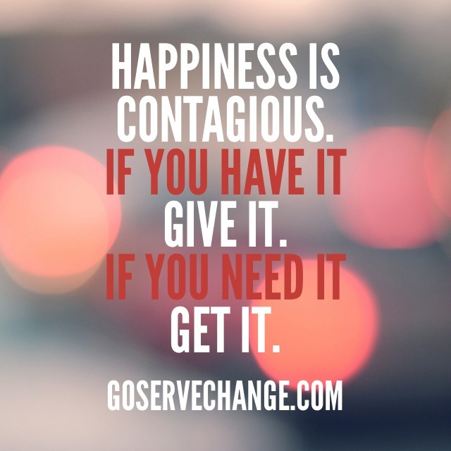Happiness is contagious.    Give It    Get It