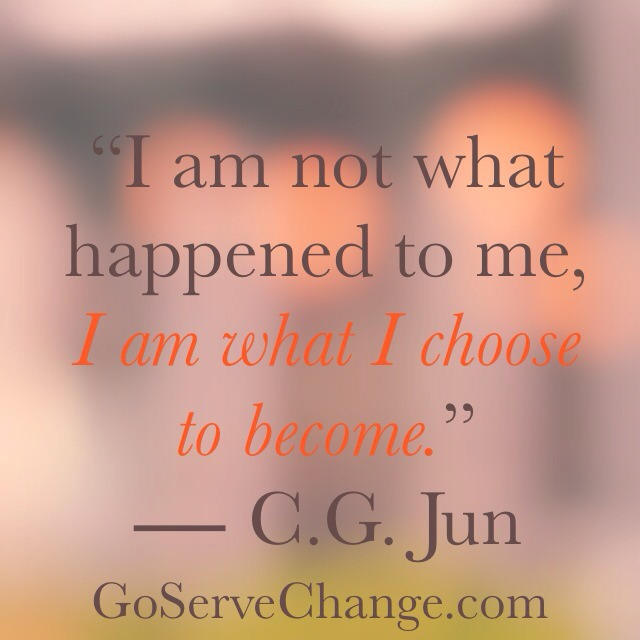 """I am not what happened to me, I am what I choose to become."" ― C.G. Jun"