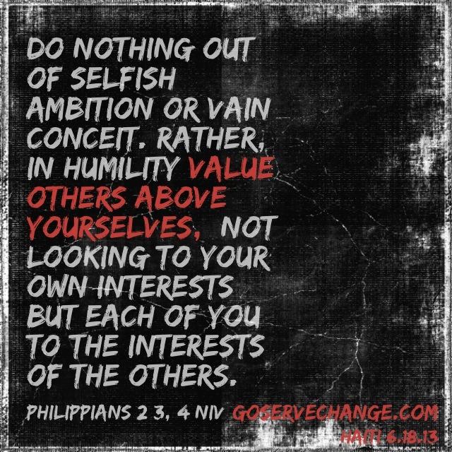 goservechange: Philippians 2:3, 4 NIV Philippians 2:3, 4 NIV