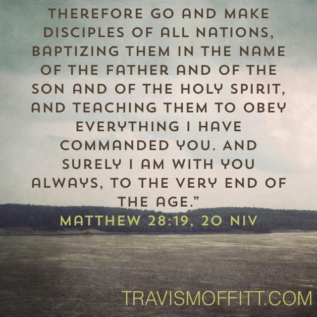 Matthew 28:19, 20 NIV