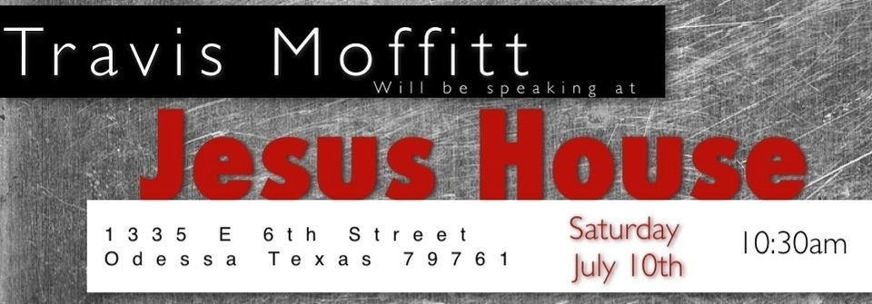 Join me in Odessa, TX Please join me as I travel west to Odessa on July 10. We are very excited to be visiting Jesus House ministries and being a part of their services. Thank you Travis