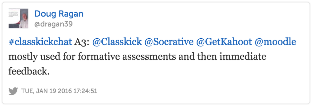 Doug Ragan @dragan39 #ClasskickChat mostly used for formative assessments and then immediate feedback.