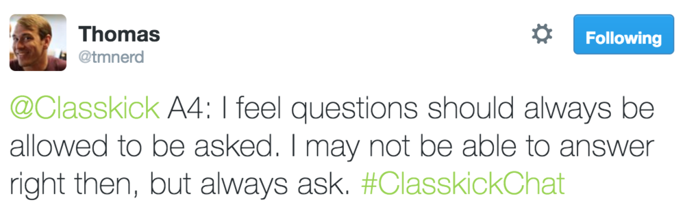 Thomas @tmnerd @Classkick A4: I feel questions should always be allowed to be asked.