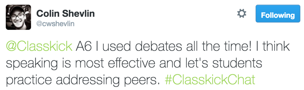 Colin Shevlin @cwshevlin @Classkick A6: I used debates all the time!