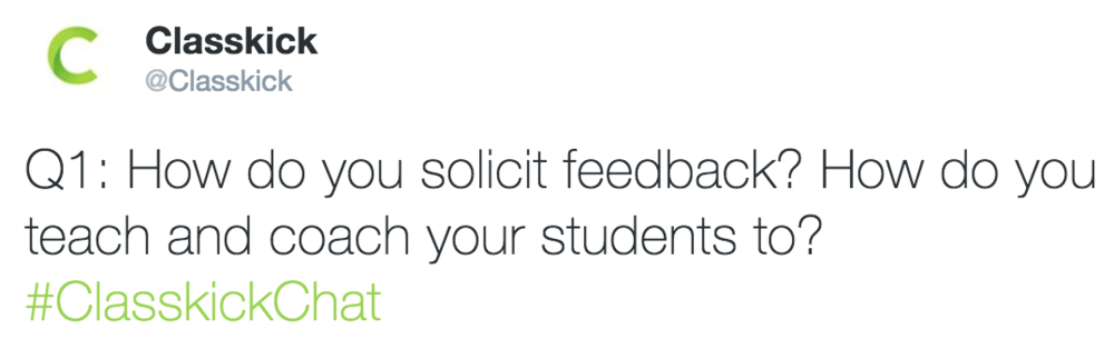 Classkick @Classkick Q1: How do you solicit feedback?