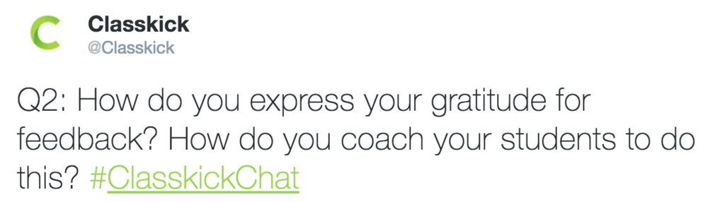 Classkick @Classkick Q2: How do you express gratitude for feedback?