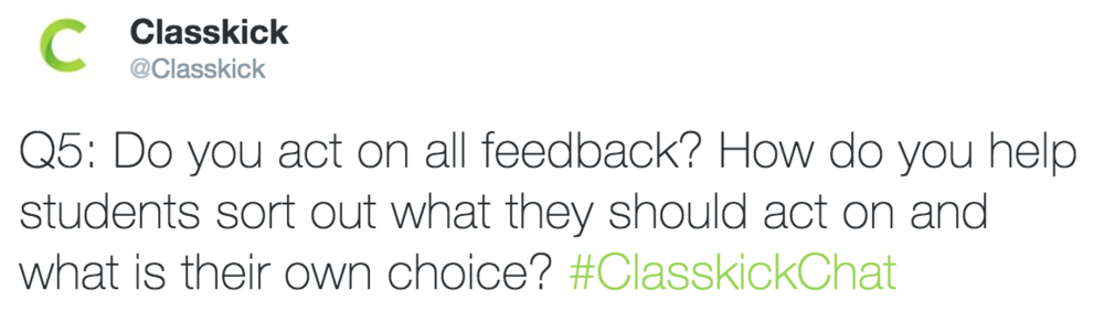 Classkick @Classkick Q5: Do you act on all feedback?