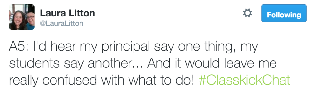 Laura Litton @LauraLitton A5: I'd hear my principal say one thing, my students say another...