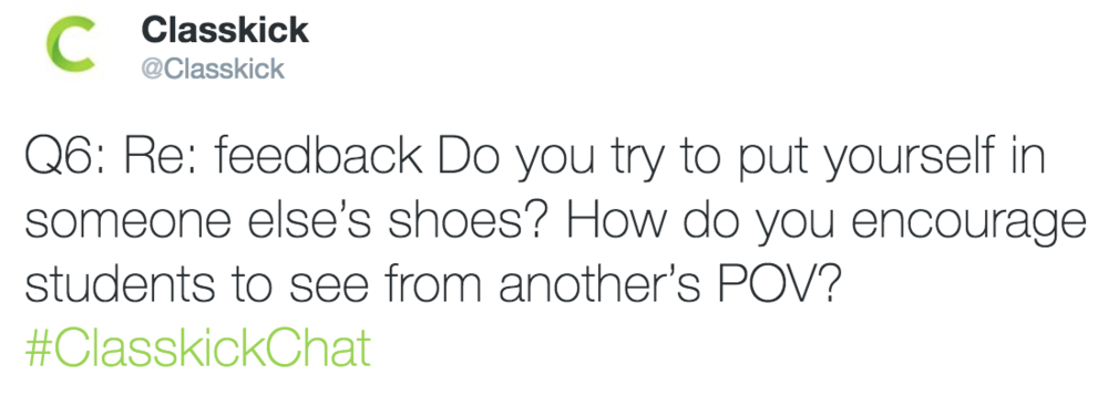 Classkick @Classkick Q6: Re: feedback Do you try to put yourself in someone else's shoes?