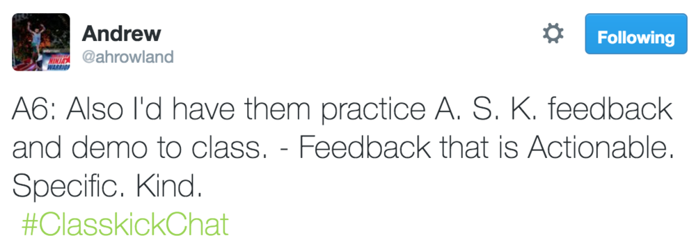 Andrew @ahrowland A6: Also I'd have them practice A.S.K. feedback and demo to class.
