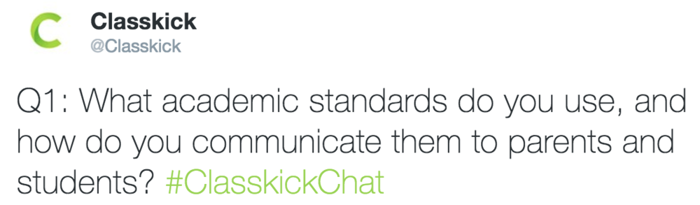 Classkick @Classkick Q1: What academic standards do you use, and how do you communicate them to parents and students? #ClasskickChat