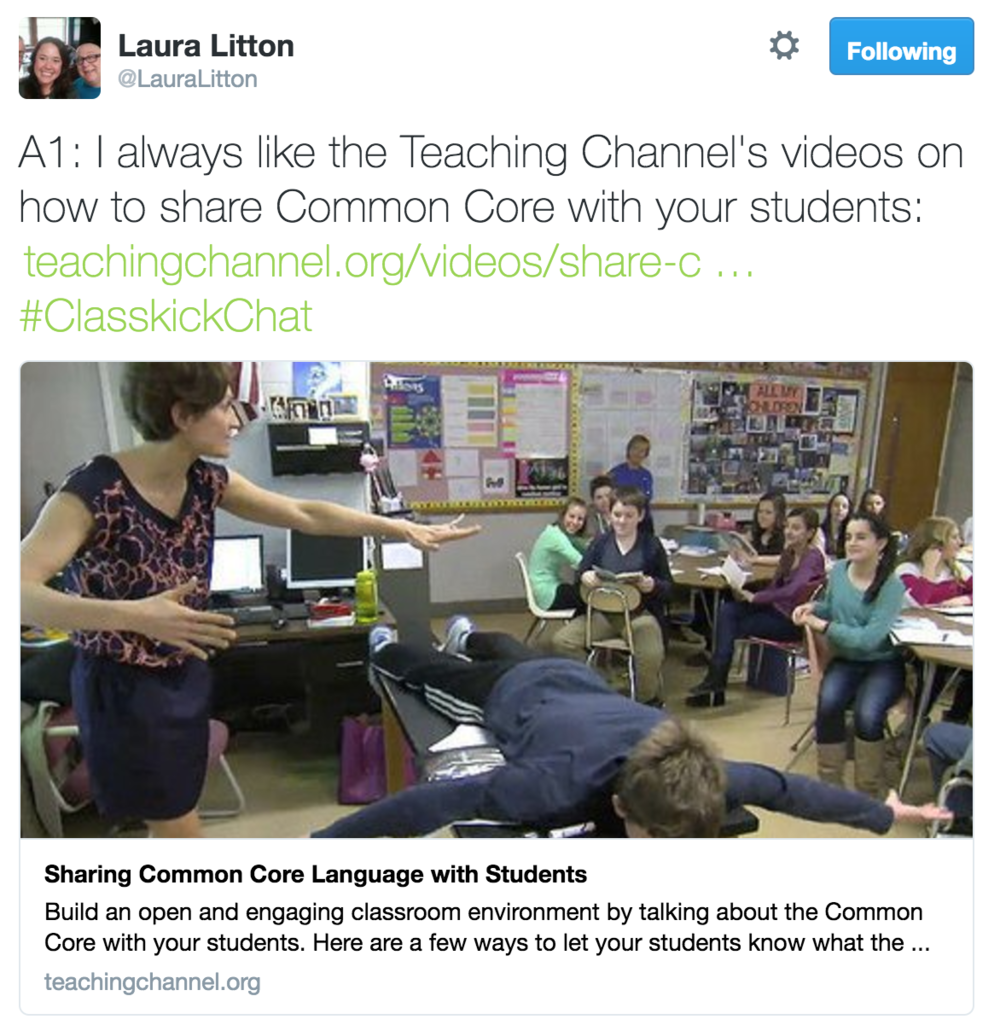Laura Litton @LauraLitton A1: I always like the Teaching Channel's videos on how to share Common Core with your students.