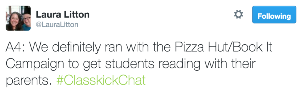 Laura Litton @LauraLitton A4: We definitely ran with the Pizza Hut/Book It Campaign to get students reading with their parents. #ClasskickChat
