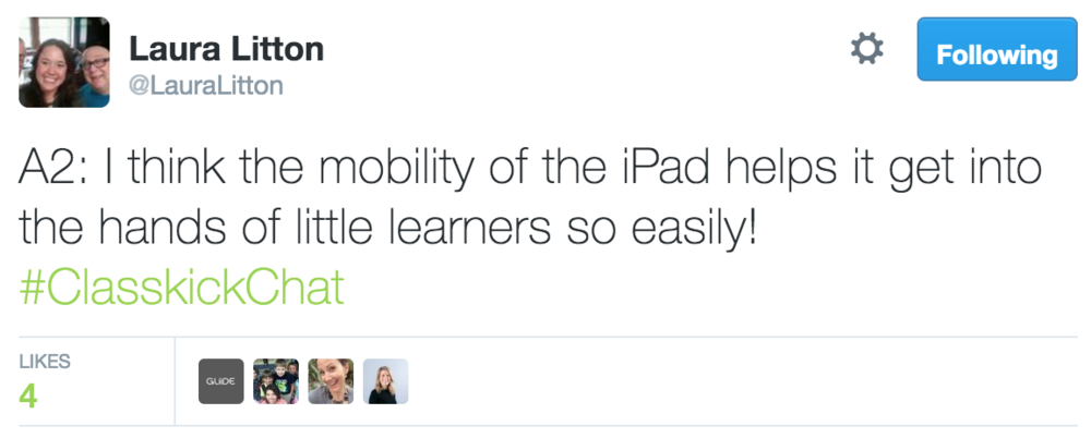 Laura Litton @LauraLitton A2: I think the mobility of the iPad helps it get into the hands of little learners so easily! #ClasskickChat