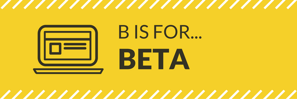 B is for Beta