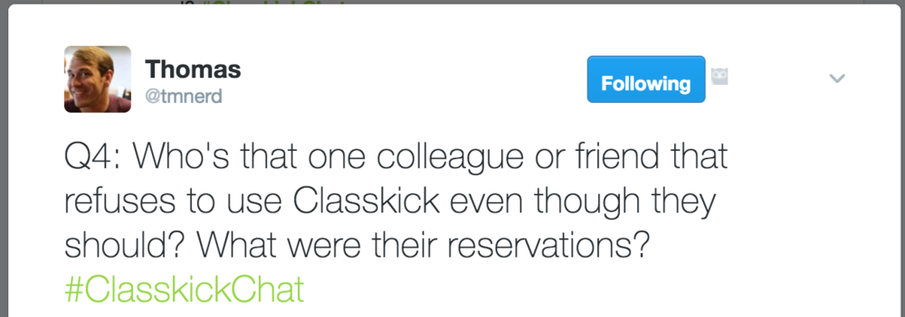 Q4: Who's that one colleague or friend that refuses to use Classkick even though they should? What were their reservations? #ClasskickChat