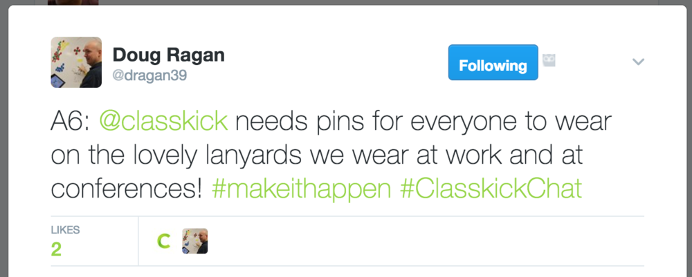 A6: @classkick needs pins for everyone to wear on the lovely lanyards we wear at work and at conferences! #makeithappen #ClasskickChat