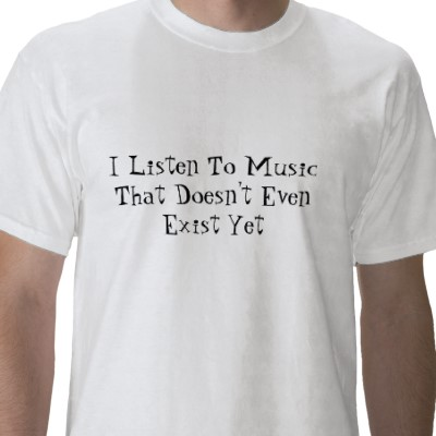 I_listen_to_music_that_doesnt_even_exist_yet_tshirt-p235595295619147024trlf_400