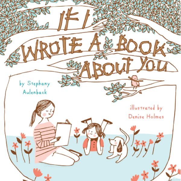 If I Wrote A Book About You , written by Stephany Aulenback Simply Read Books May 2014