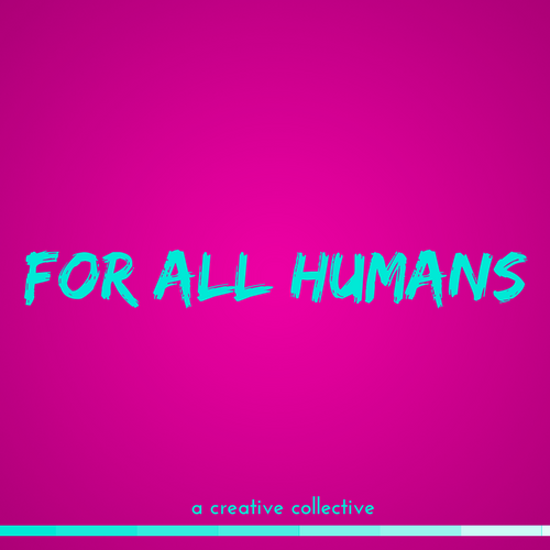 FOR ALL HUMANS