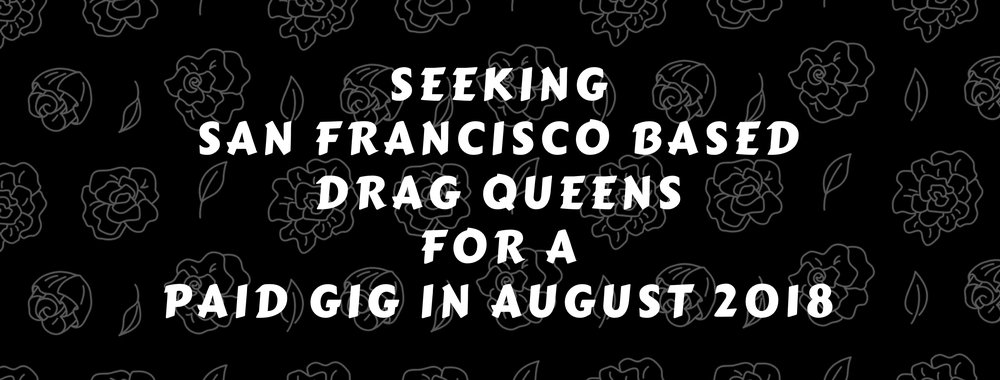 Call for Drag Queens based in San Francisco-2.jpg