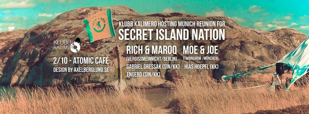 SIN REUNION PARTY #1: MUNICH     2 OCT 10pm @ Atomic Café   (hosted by Klubb Kalimero)     RICH & MAROQ   (SIN / Vergissmeinnicht / Berlin)   MOE & JOE   (Gomma / twoinarow / München)   GABRIEL GRESSAK   (SIN/KK)   HIAS HOEPFL   (KK)    ENGERD   (SIN/KK)    Only a few weeks ago, we and 500 like-minded freaks from all over the world were dancing for 4 days on a lonely island in the archipelago of Sweden. There, we also founded our own (Secret Island) Nation.     We got wet, we got married, we got naked, we got scared. And then, we got (*censored*). Was it only a dream? Real or surreal? However, we just can't get that experience out of our heads! We wanna go back! We wanna share it! Let's do it!    The first SIN Reunion Party takes place down south, for the first time ever in Munich, and yes, during Wiesn (Oktoberfest).     Bring your friends and SIN with us!    https://www.facebook.com/events/291245427741291