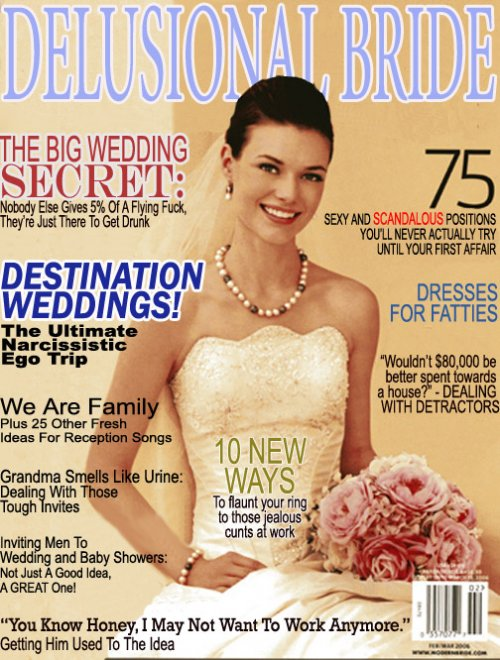 After reading countless wedding magazines already, this is pretty much what they all want to say.   Magazine Covers - The Something Awful Forums